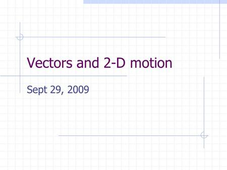 Vectors and 2-D motion Sept 29, 2009. Today's Plan: Hand-back and go over test Vector Lecture – let the fun begin… Vector activity Vector lab Homework: