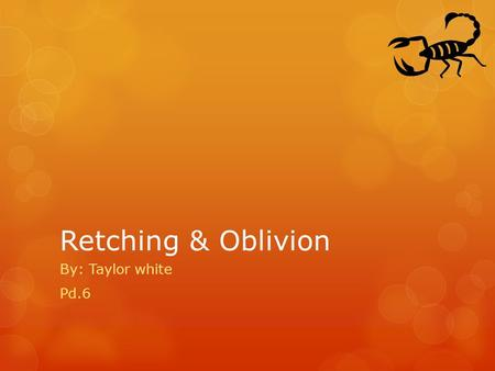 Retching & Oblivion By: Taylor white Pd.6. Retching  Definition: to vomit or make yourself vomit  Synonyms: nausea, gag, heave, puke  Antonyms: gorge.