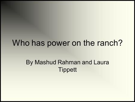Who has power on the ranch? By Mashud Rahman and Laura Tippett.