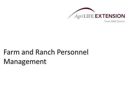Farm and Ranch Personnel Management.  People represent one of the most important resources in making a farm or ranch more competitive.