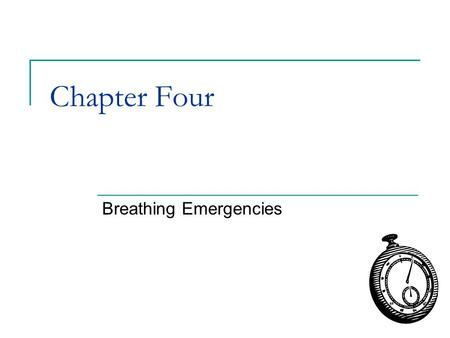 Chapter Four Breathing Emergencies. Why time is critical… 0 minutes  Breathing stops. Heart will soon stop beating. 4 – 6 minutes  Brain damage possible.