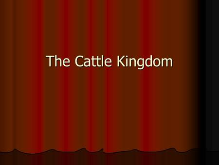 The Cattle Kingdom. Longhorns Brought by Spaniards in 1500's Brought by Spaniards in 1500's Horns may be 6 ft. wide Horns may be 6 ft. wide Run fast Run.