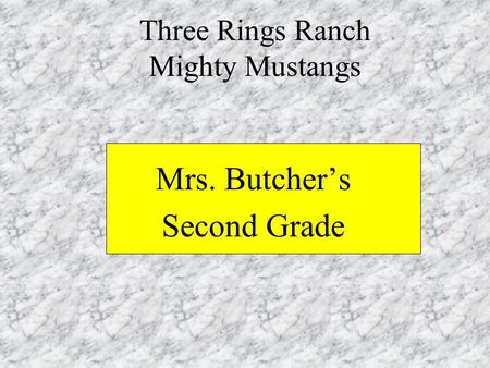 Three Rings Ranch Mighty Mustangs Mrs. Butcher's Second Grade.