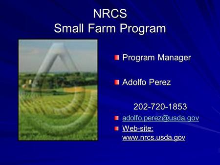 NRCS Small Farm Program Program Manager Adolfo Perez 202-720-1853 Web-site: