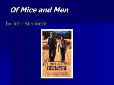 Of Mice and Men by John Steinbeck Title inspiration The inspiration for the title of the novel, The inspiration for the title of the novel, Of Mice and.