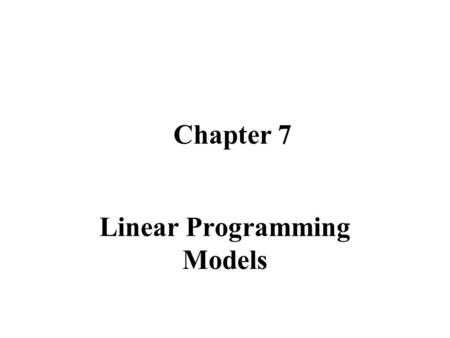 Chapter 7 Linear Programming Models Part One n Basis of Linear Programming n Linear Program formulati on.