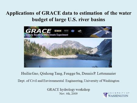 Applications of GRACE data to estimation of the water budget of large U.S. river basins Huilin Gao, Qiuhong Tang, Fengge Su, Dennis P. Lettenmaier Dept.