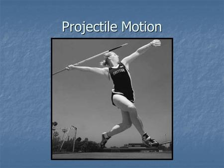 Projectile Motion. 2 components of all projectile motion: Horizontal component (vx) is constant. Vertical component (vy) is affected by gravity.