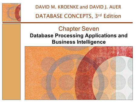 Database Processing Applications and Business Intelligence Chapter Seven DAVID M. KROENKE and DAVID J. AUER DATABASE CONCEPTS, 3 rd Edition.