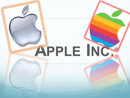 A PPLE I NC.. What is Apple Inc.? Apple Inc. is an American multinational corporation Design electronics and computer software As of January of 2010,