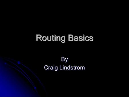 Routing Basics By Craig Lindstrom. Overview Routing Process Routing Process Default Routing Default Routing Static Routing Static Routing Dynamic Routing.