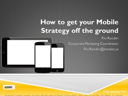 PGRI, September 2014 How to get your Mobile Strategy off the ground Fivi Rondiri Corporate Marketing Coordinator This document.