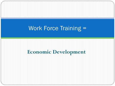Economic Development Work Force Training =. An Example: Travis County Funds long and short term job training out of economic development funds. One long.