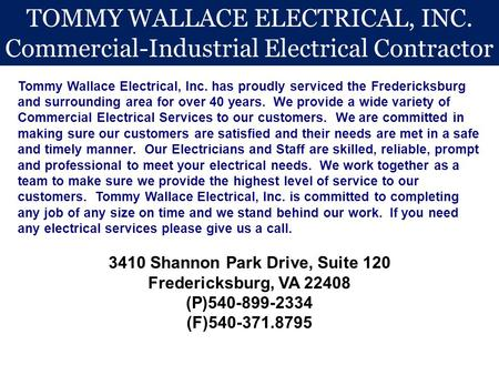 TOMMY WALLACE ELECTRICAL, INC. Commercial-Industrial Electrical Contractor 3410 Shannon Park Drive, Suite 120 Fredericksburg, VA 22408 (P)540-899-2334.