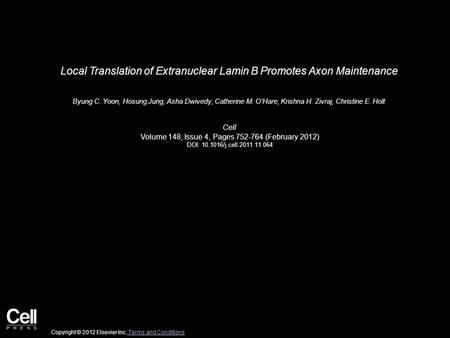 Local Translation of Extranuclear Lamin B Promotes Axon Maintenance Byung C. Yoon, Hosung Jung, Asha Dwivedy, Catherine M. O'Hare, Krishna H. Zivraj, Christine.