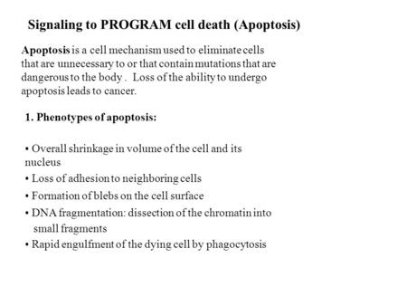 Signaling to PROGRAM cell death (Apoptosis) Apoptosis is a cell mechanism used to eliminate cells that are unnecessary to or that contain mutations that.