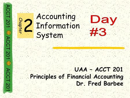 ACCT 201 ACCT 201 ACCT 201 Accounting Information System UAA – ACCT 201 Principles of Financial Accounting Dr. Fred Barbee Chapter 2.