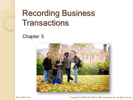 McGraw-Hill/Irwin Copyright © 2010 by The McGraw-Hill Companies, Inc. All rights reserved. Recording Business Transactions Chapter 3.