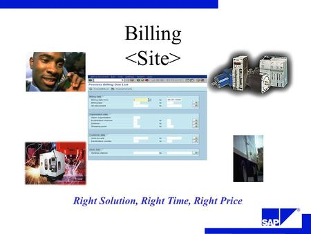 Right Solution, Right Time, Right Price Billing. Business Process Workshop The objectives of the Billing workshop is to: Provide an overview of the Billing.