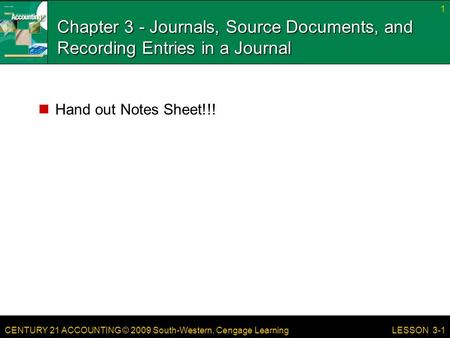 Chapter 3 - Journals, Source Documents, and Recording Entries in a Journal Hand out Notes Sheet!!! LESSON 3-1.