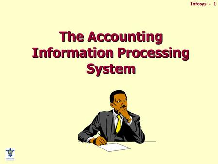 Infosys - 1 The Accounting Information Processing System.