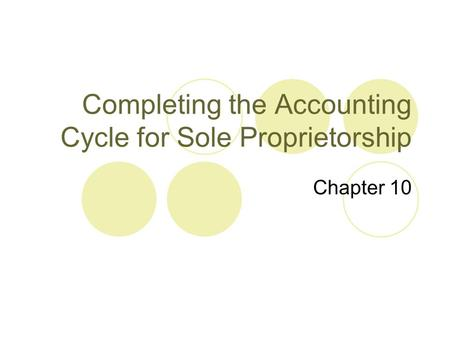 Completing the Accounting Cycle for Sole Proprietorship