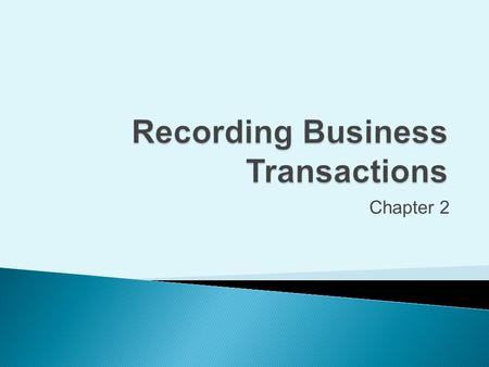 Chapter 2. Explain accounts, journals, and ledgers as they relate to recording transactions and describe common accounts 2Copyright (c) 2009 Prentice.