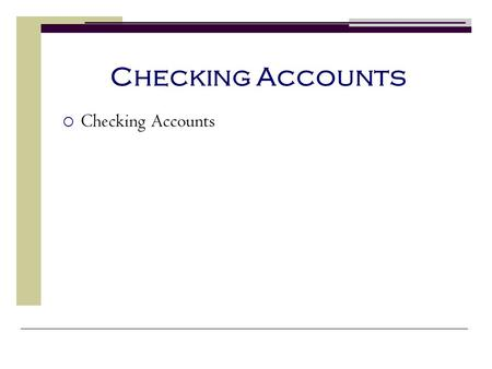 Checking Accounts Checking Accounts.