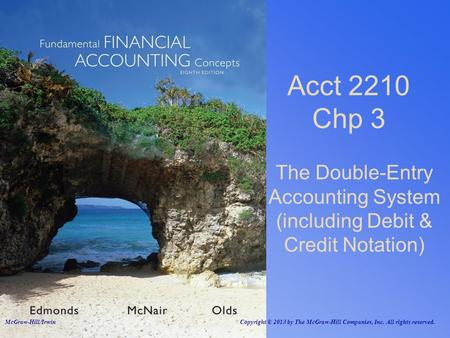 Acct 2210 Chp 3 The Double-Entry Accounting System (including Debit & Credit Notation) McGraw-Hill/Irwin Copyright © 2013 by The McGraw-Hill Companies,
