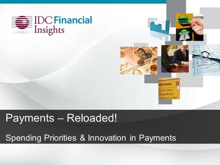 Payments – Reloaded! Spending Priorities & Innovation in Payments.