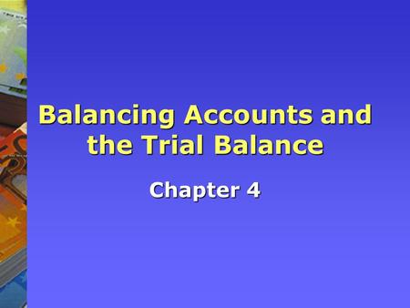 Balancing Accounts and the Trial Balance Chapter 4.