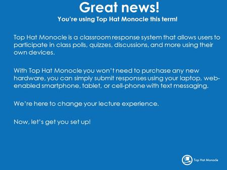 Great news! You're using Top Hat Monocle this term! Top Hat Monocle is a classroom response system that allows users to participate in class polls, quizzes,