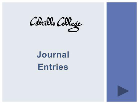  This presentation is designed to provide you information about Journal Entries  You can advance to the next screen at any time by hitting the forward.