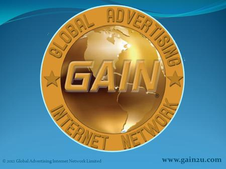 Www.gain2u.com © 2012 Global Advertising Internet Network Limited.
