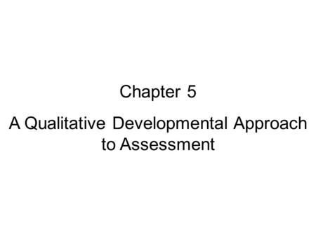 Chapter 5 A Qualitative Developmental Approach to Assessment
