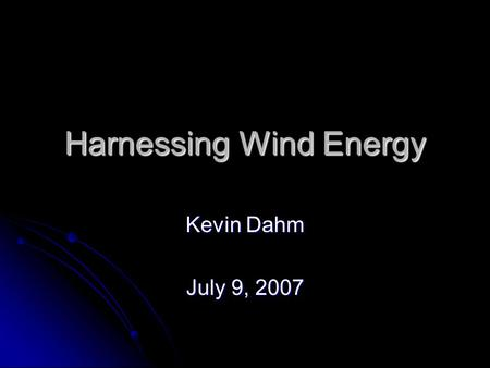 Harnessing Wind Energy Kevin Dahm July 9, 2007. Sailboats The sail dates back to at least 4000 B.C., when Egyptians developed square papyrus sails.