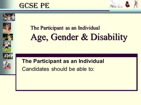 The Participant as an Individual Age, Gender & Disability