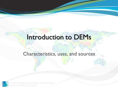 Characteristics, uses, and sources Introduction to DEMs.