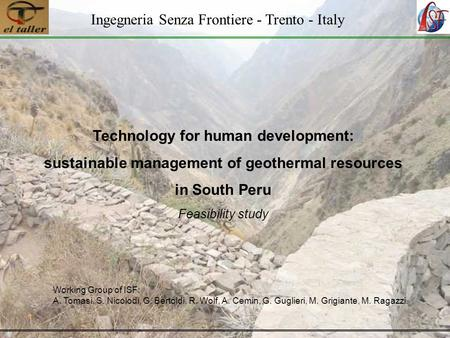 Ingegneria Senza Frontiere - Trento - Italy Technology for human development: sustainable management of geothermal resources in South Peru Feasibility.