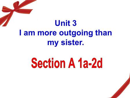 Unit 3 I am more outgoing than my sister.