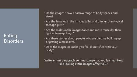Eating Disorders Do the images show a narrow range of body shapes and sizes? Are the females in the images taller and thinner than typical teenage girls?