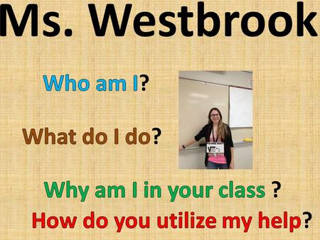 Ms. Westbrook. Who am I? I am a teacher here at McMath Middle School I have taught for 14 years This will be my 15 th year to teach in Texas Public Schools.
