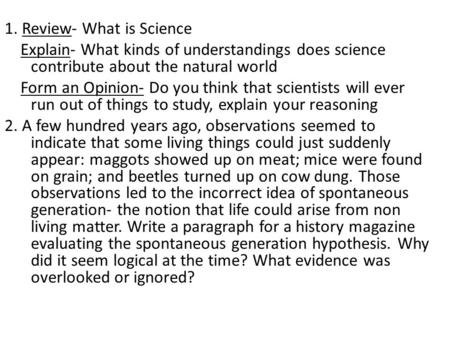 1. Review- What is Science Explain- What kinds of understandings does science contribute about the natural world Form an Opinion- Do you think that scientists.