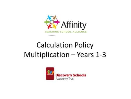Calculation Policy Multiplication – Years 1-3. Year 1Year 2Year 3 Understand multiplication is related to doubling and combing groups of the same size.