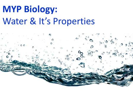 MYP Biology: Water & It's Properties.