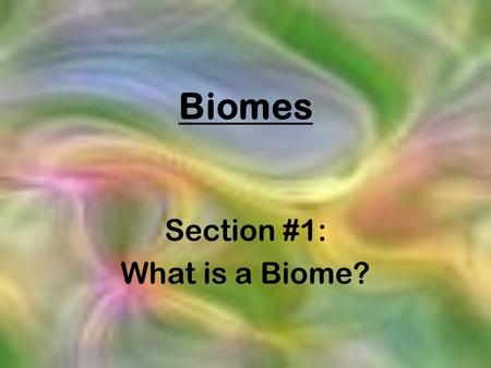 Biomes Section #1: What is a Biome?. Biomes of the World.