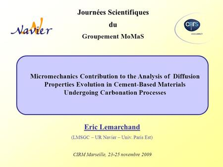 Micromechanics Contribution to the Analysis of Diffusion Properties Evolution in Cement-Based Materials Undergoing Carbonation Processes Journées Scientifiques.