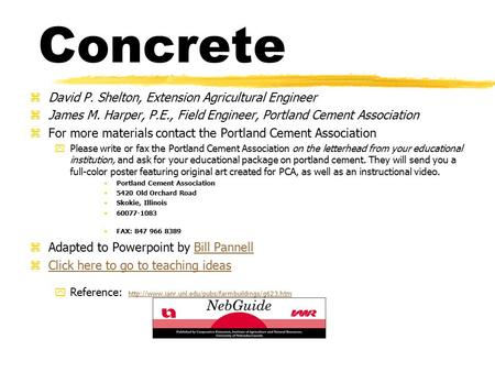 Concrete zDavid P. Shelton, Extension Agricultural Engineer zJames M. Harper, P.E., Field Engineer, Portland Cement Association zFor more materials contact.