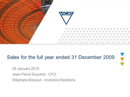 Sales for the full year ended 31 December 2009 29 January 2010 Jean-Pierre Souchet - CFO Stéphane Bisseuil - Investors Relations.
