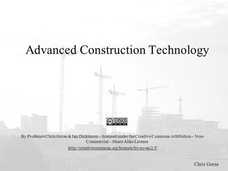 Chris Gorse Advanced Construction Technology By Professor Chris Gorse & Ian Dickinson – licensed under the Creative Commons Attribution – Non- Commercial.